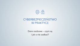 Cyberbezpieczeństwo w praktyce: Dane osobowe – czym są i jak o nie zadbać?